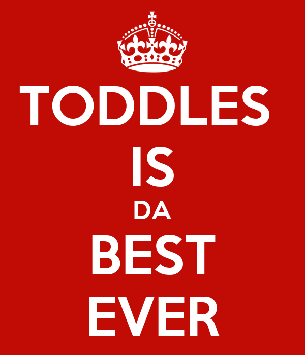 TODDLES  IS DA BEST EVER