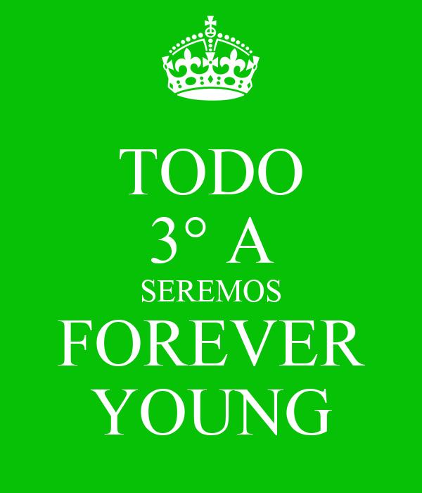 TODO 3° A SEREMOS FOREVER YOUNG