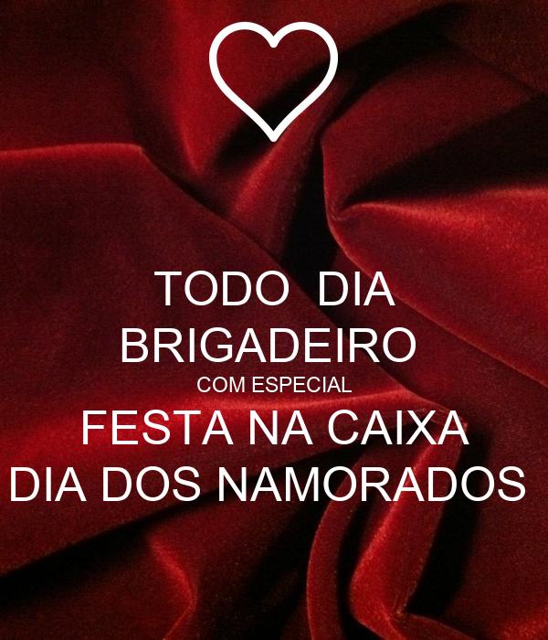 TODO  DIA BRIGADEIRO  COM ESPECIAL FESTA NA CAIXA DIA DOS NAMORADOS