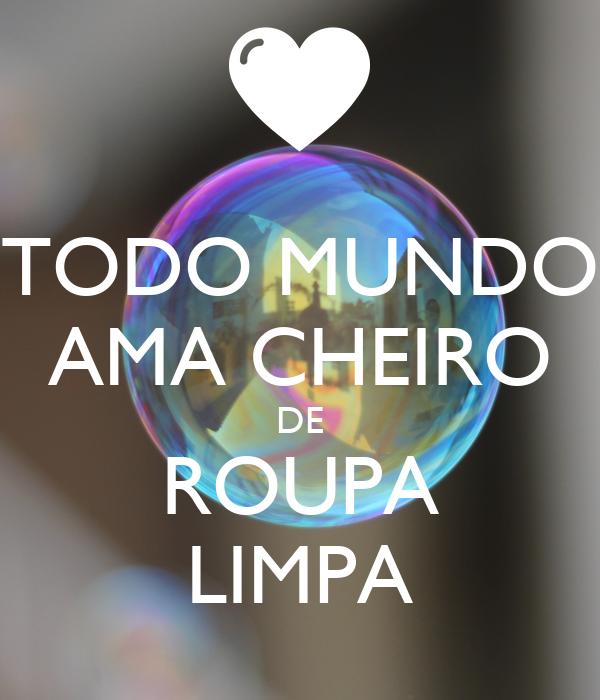 TODO MUNDO AMA CHEIRO DE ROUPA LIMPA