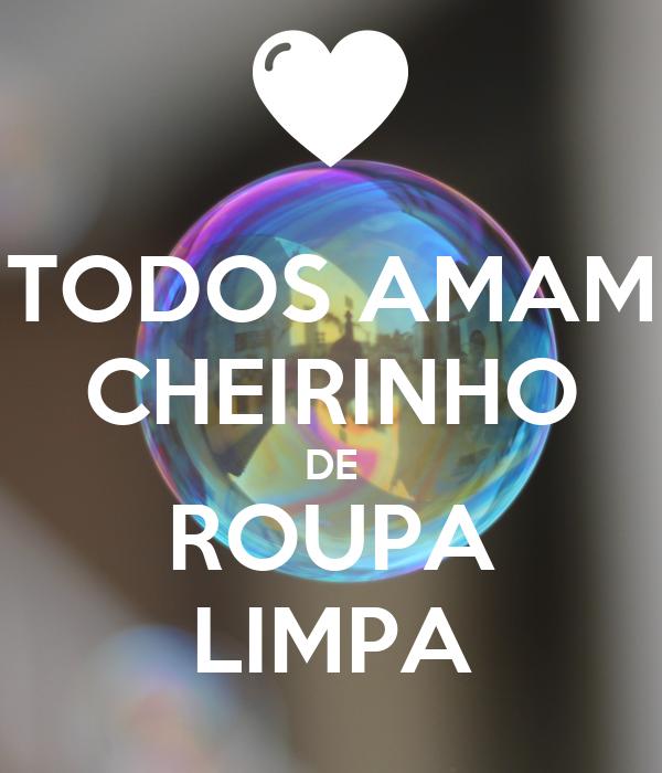 TODOS AMAM CHEIRINHO DE ROUPA LIMPA