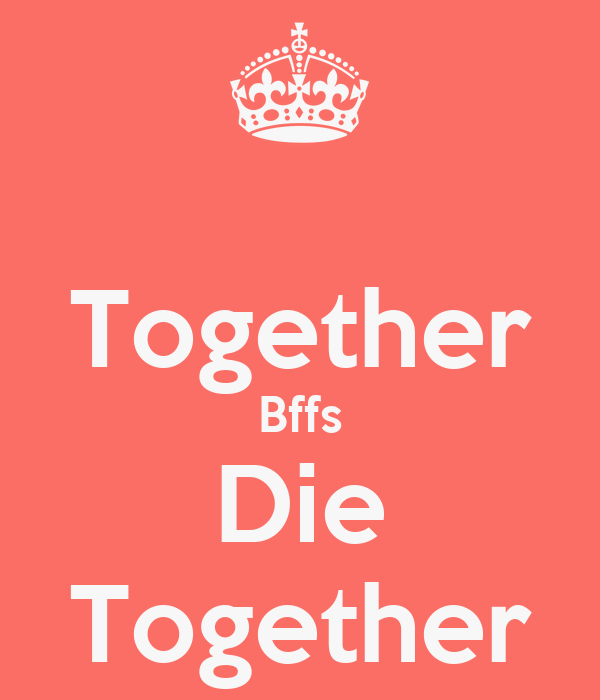 Together Bffs Die Together