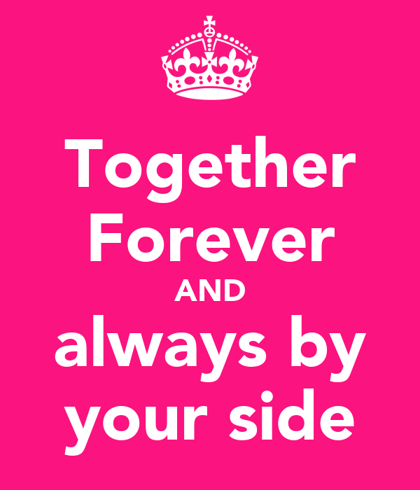 Together Forever AND always by your side