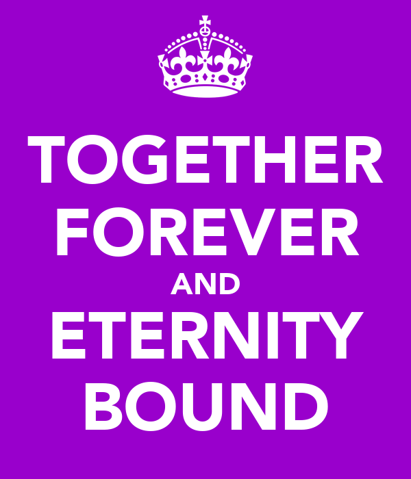 TOGETHER FOREVER AND ETERNITY BOUND