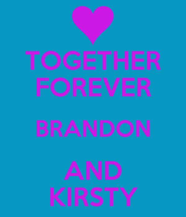 TOGETHER FOREVER BRANDON AND KIRSTY