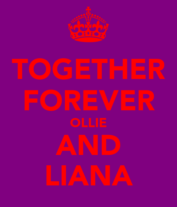 TOGETHER FOREVER OLLIE AND LIANA