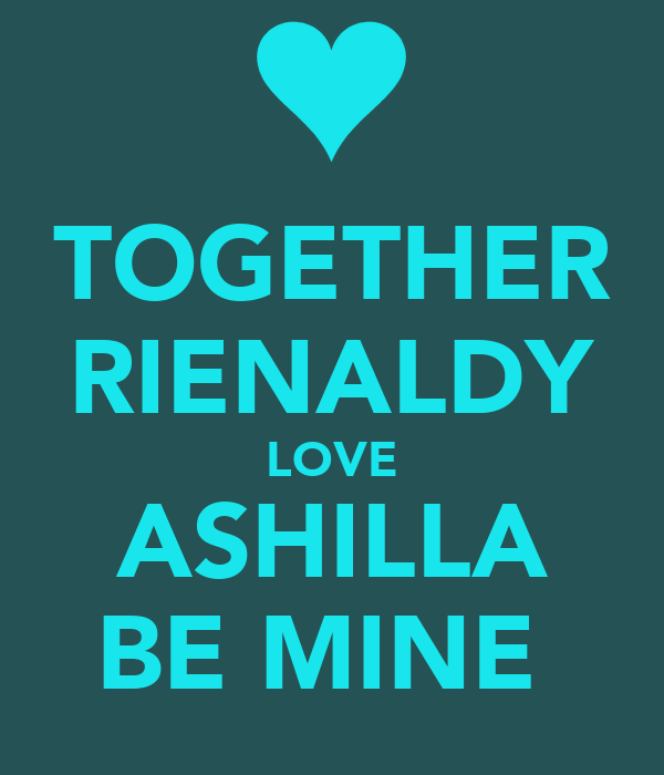 TOGETHER RIENALDY LOVE ASHILLA BE MINE