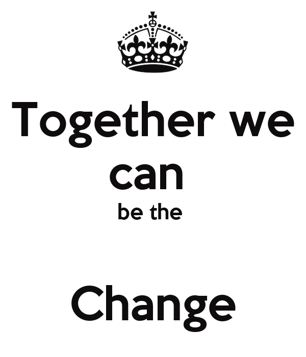Together we can  be the   Change
