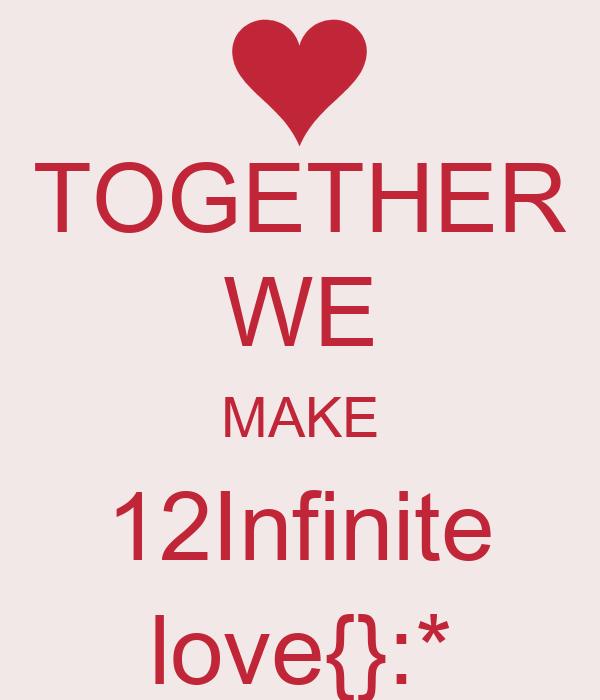 TOGETHER WE MAKE 12Infinite love{}:*