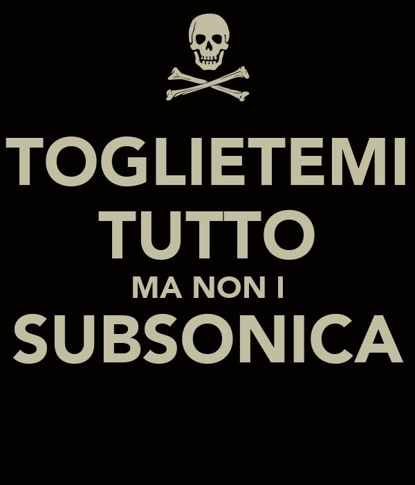 TOGLIETEMI TUTTO MA NON I SUBSONICA