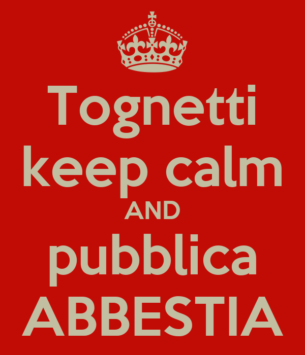 Tognetti keep calm AND pubblica ABBESTIA