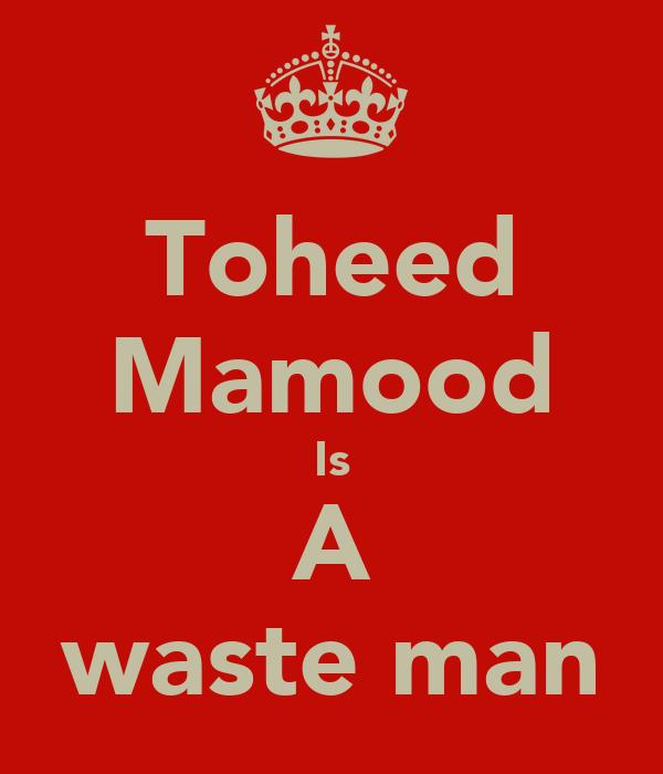 Toheed Mamood Is A waste man