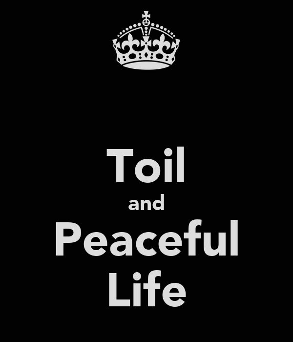 Toil and Peaceful Life