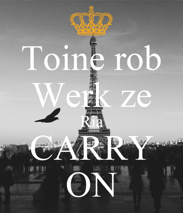 Toine rob Werk ze Ria CARRY ON