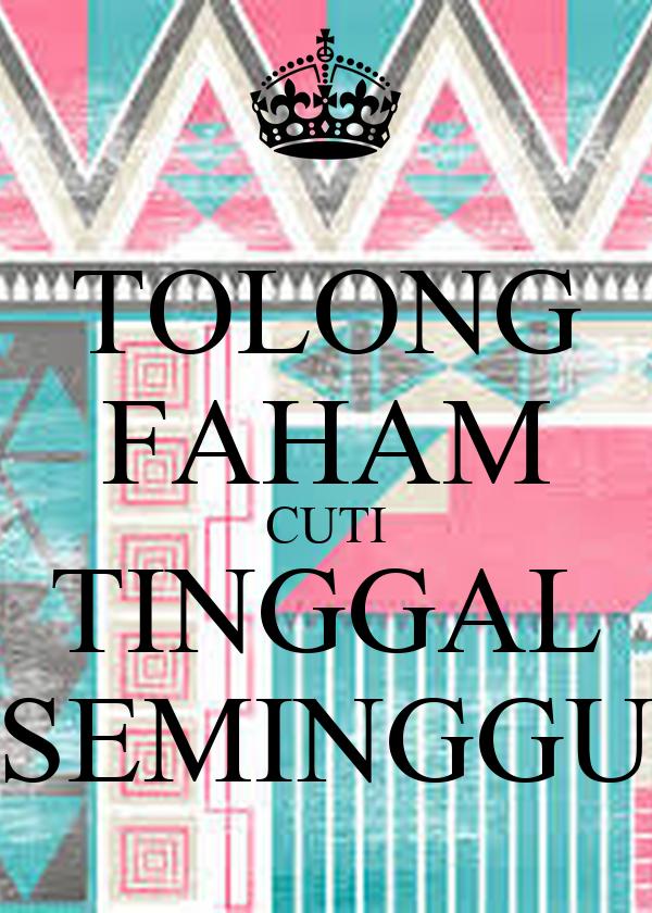 TOLONG FAHAM CUTI TINGGAL SEMINGGU