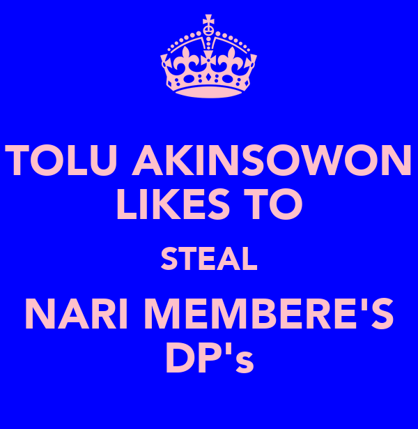 TOLU AKINSOWON LIKES TO STEAL NARI MEMBERE'S DP's