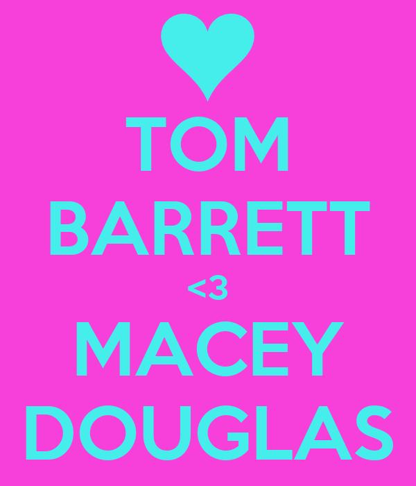 TOM BARRETT <3 MACEY DOUGLAS