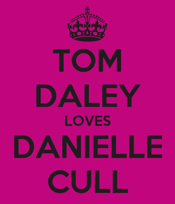 TOM DALEY LOVES DANIELLE CULL