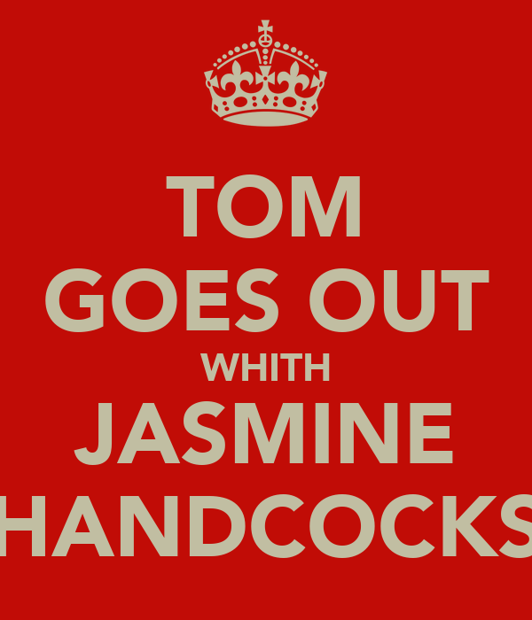 TOM GOES OUT WHITH JASMINE HANDCOCKS