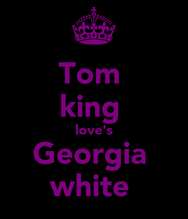 Tom  king  love's Georgia  white
