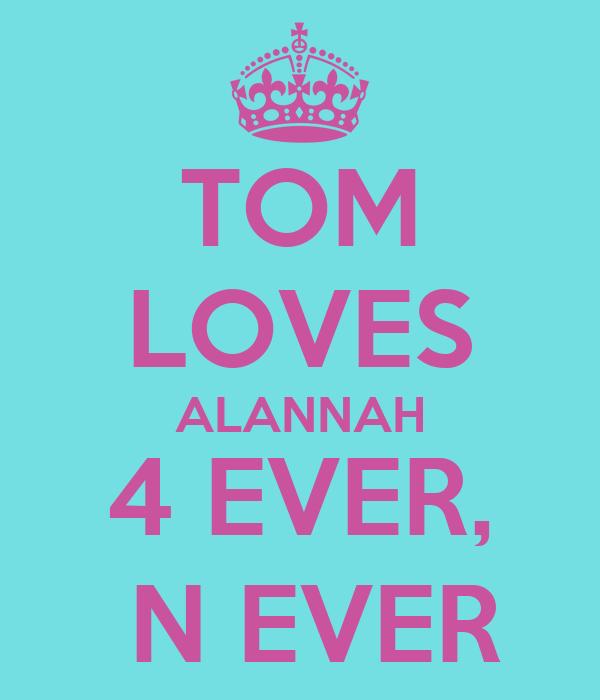 TOM LOVES ALANNAH 4 EVER,  N EVER