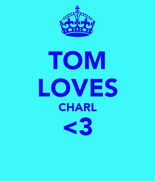 TOM LOVES CHARL <3