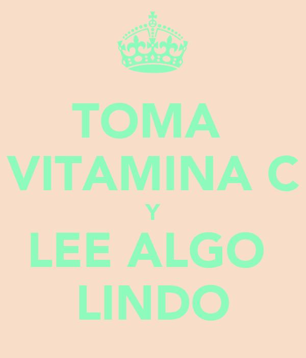 TOMA  VITAMINA C Y LEE ALGO  LINDO