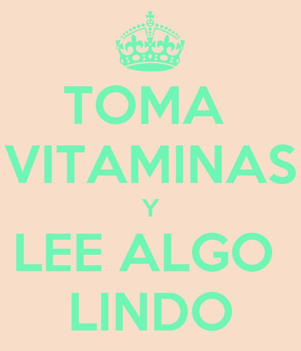 TOMA  VITAMINAS Y LEE ALGO  LINDO