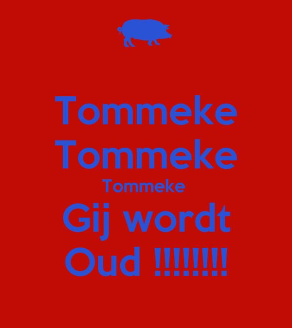 Tommeke Tommeke Tommeke  Gij wordt Oud !!!!!!!!