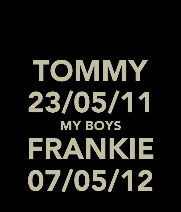 TOMMY 23/05/11 MY BOYS FRANKIE 07/05/12