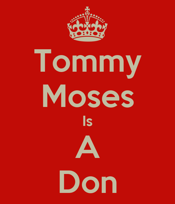 Tommy Moses Is A Don
