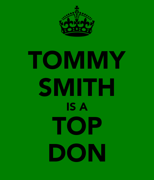TOMMY SMITH IS A TOP DON