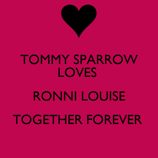 TOMMY SPARROW LOVES  RONNI LOUISE TOGETHER FOREVER