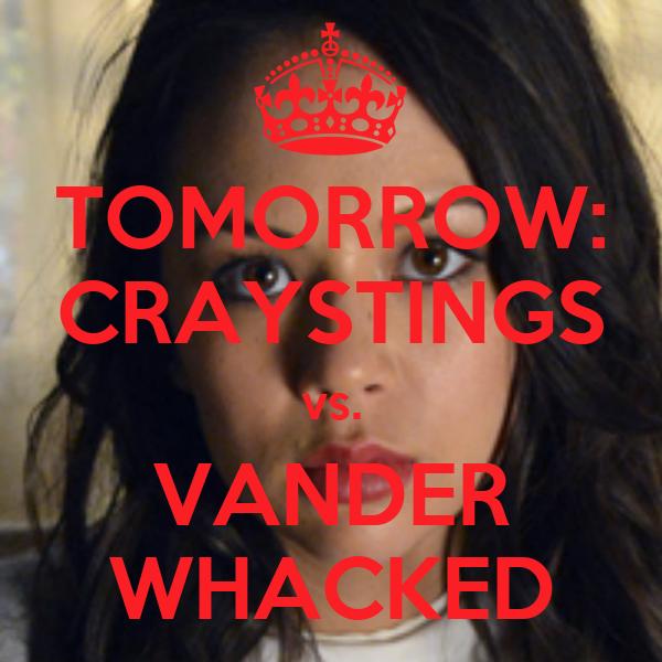 TOMORROW: CRAYSTINGS vs. VANDER WHACKED