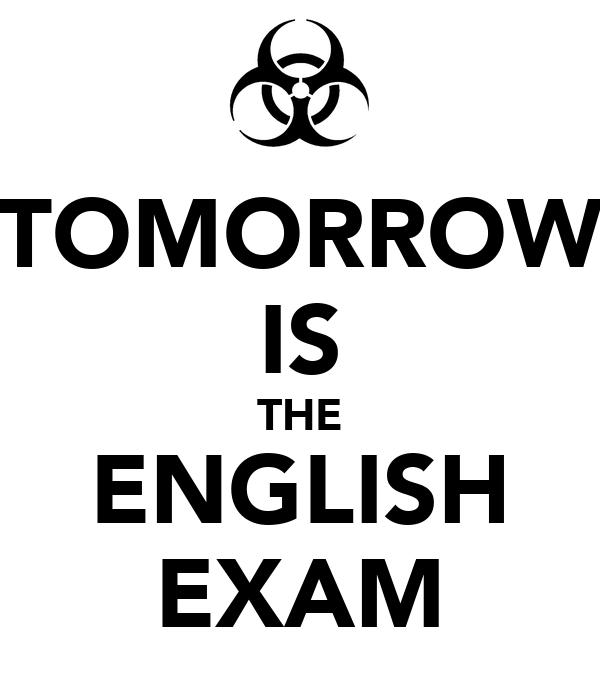 TOMORROW IS THE ENGLISH EXAM