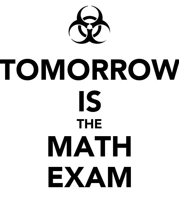 TOMORROW IS THE MATH EXAM