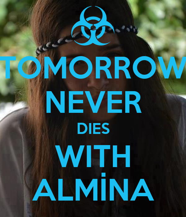 TOMORROW NEVER DIES WITH ALMİNA