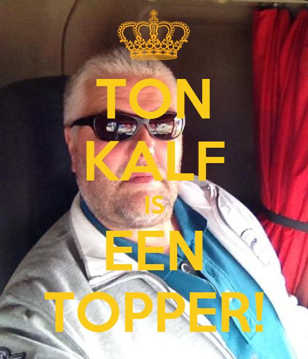 TON KALF IS EEN TOPPER!