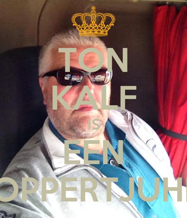 TON KALF IS EEN TOPPERTJUHH!