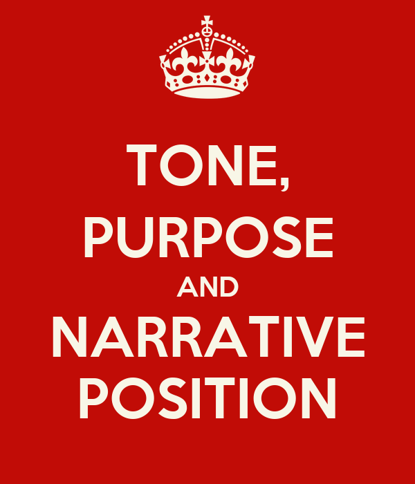 TONE, PURPOSE AND NARRATIVE POSITION