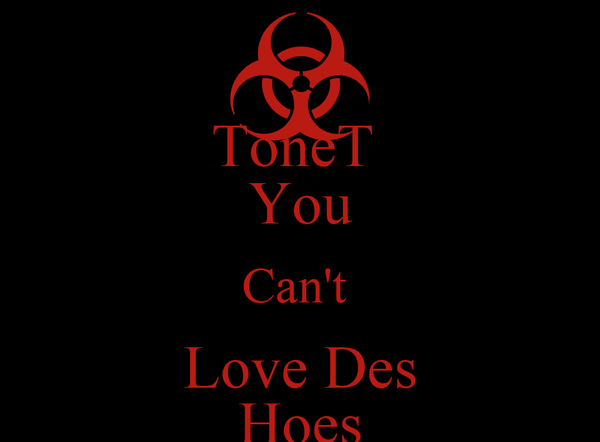 ToneT  You Can't  Love Des Hoes