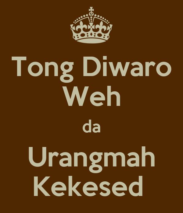 Tong Diwaro Weh da Urangmah Kekesed