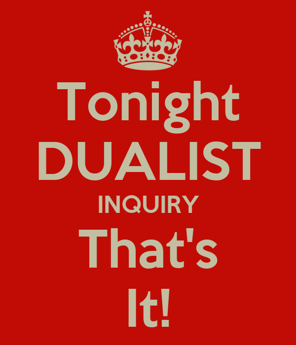 Tonight DUALIST INQUIRY That's It!