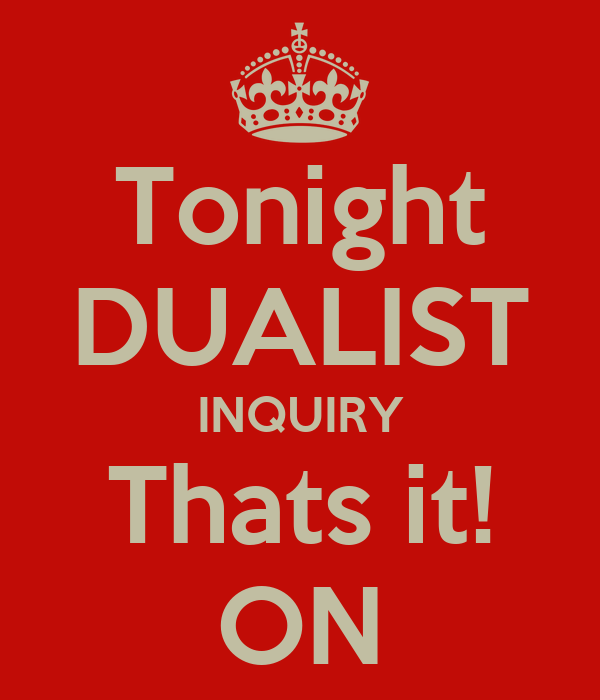 Tonight DUALIST INQUIRY Thats it! ON