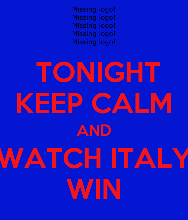 TONIGHT KEEP CALM AND WATCH ITALY WIN