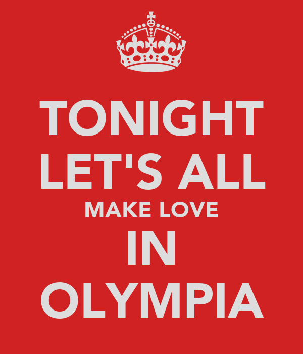 TONIGHT LET'S ALL MAKE LOVE IN OLYMPIA