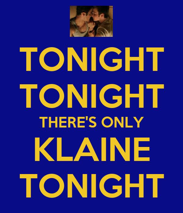 TONIGHT TONIGHT THERE'S ONLY KLAINE TONIGHT