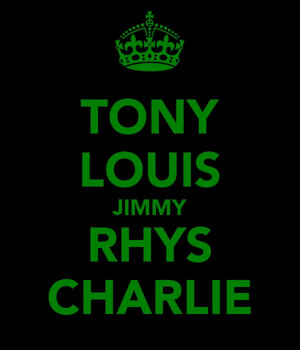 TONY LOUIS JIMMY RHYS CHARLIE
