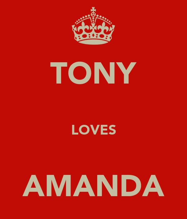 TONY  LOVES  AMANDA