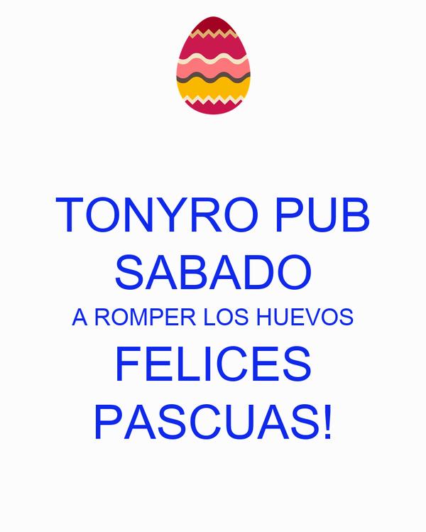 TONYRO PUB SABADO A ROMPER LOS HUEVOS FELICES PASCUAS!